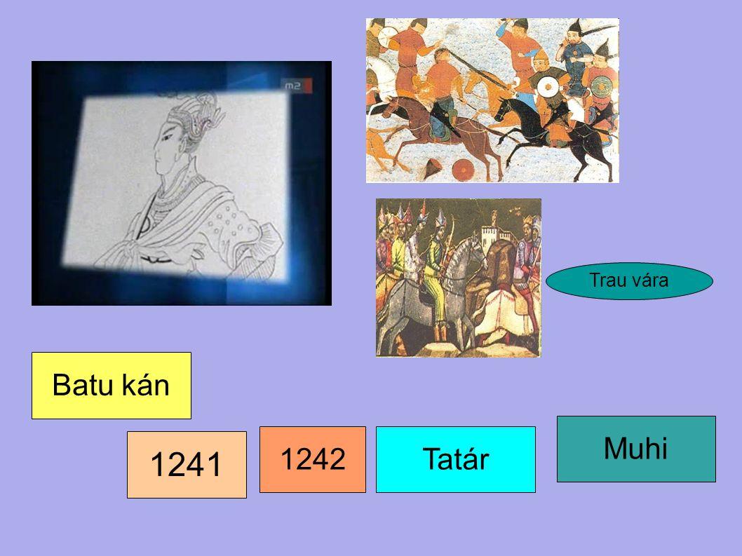 1241 1242Tatár Muhi Batu kán Trau vára