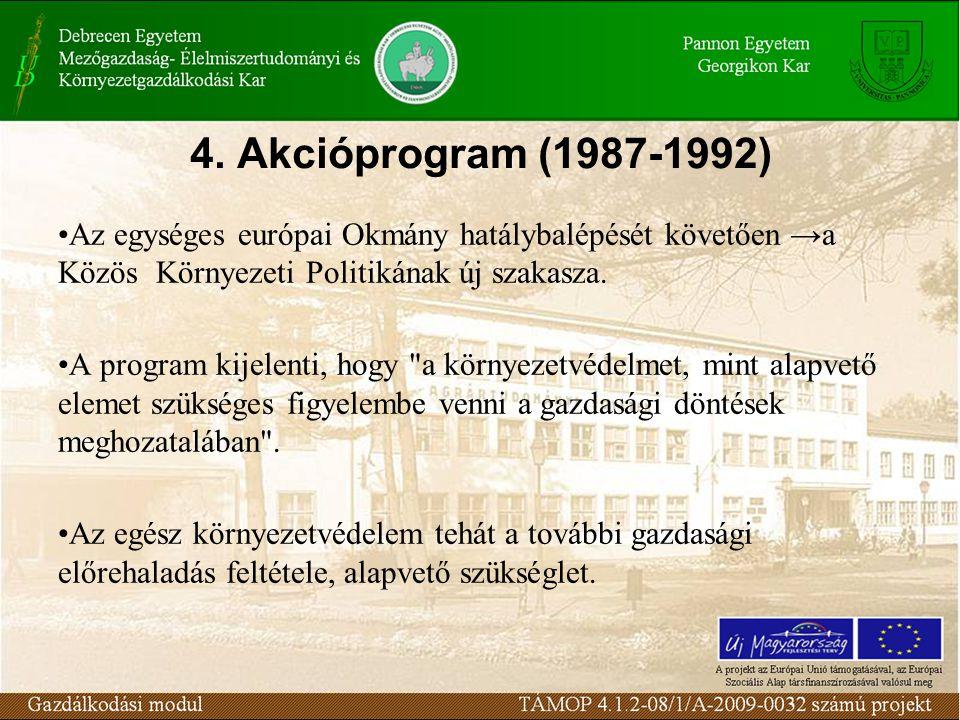 4. Akcióprogram (1987-1992) Az egységes európai Okmány hatálybalépését követően →a Közös Környezeti Politikának új szakasza. A program kijelenti, hogy