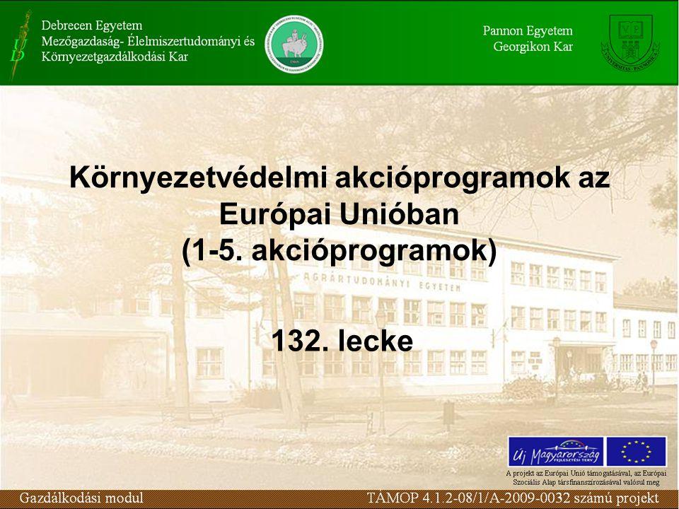 Környezetvédelmi akcióprogramok az Európai Unióban (1-5. akcióprogramok) 132. lecke