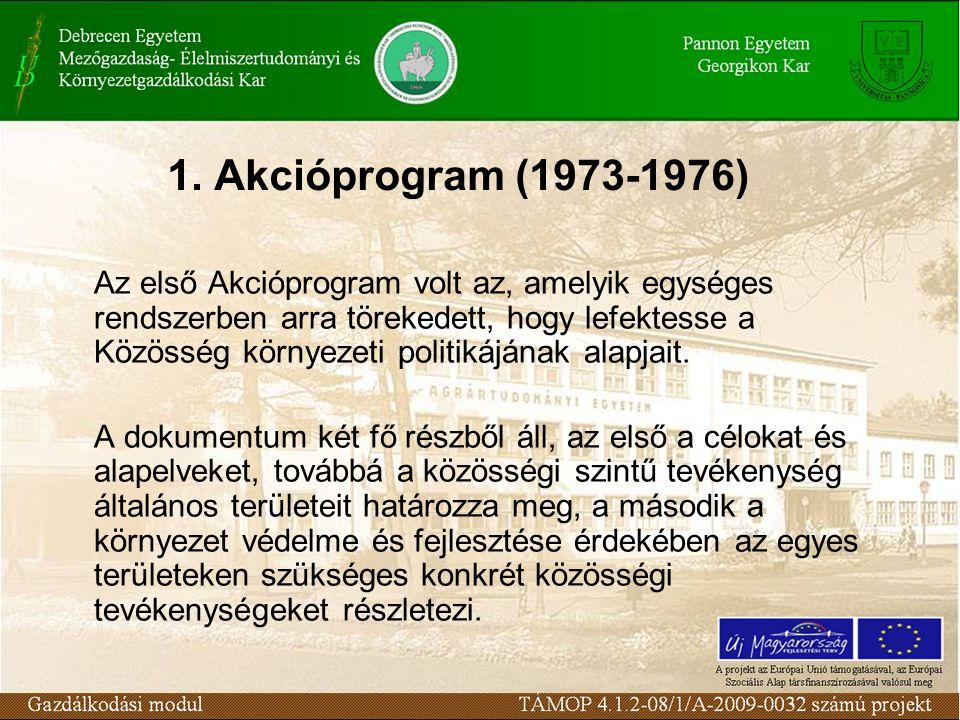 1. Akcióprogram (1973-1976) Az első Akcióprogram volt az, amelyik egységes rendszerben arra törekedett, hogy lefektesse a Közösség környezeti politiká