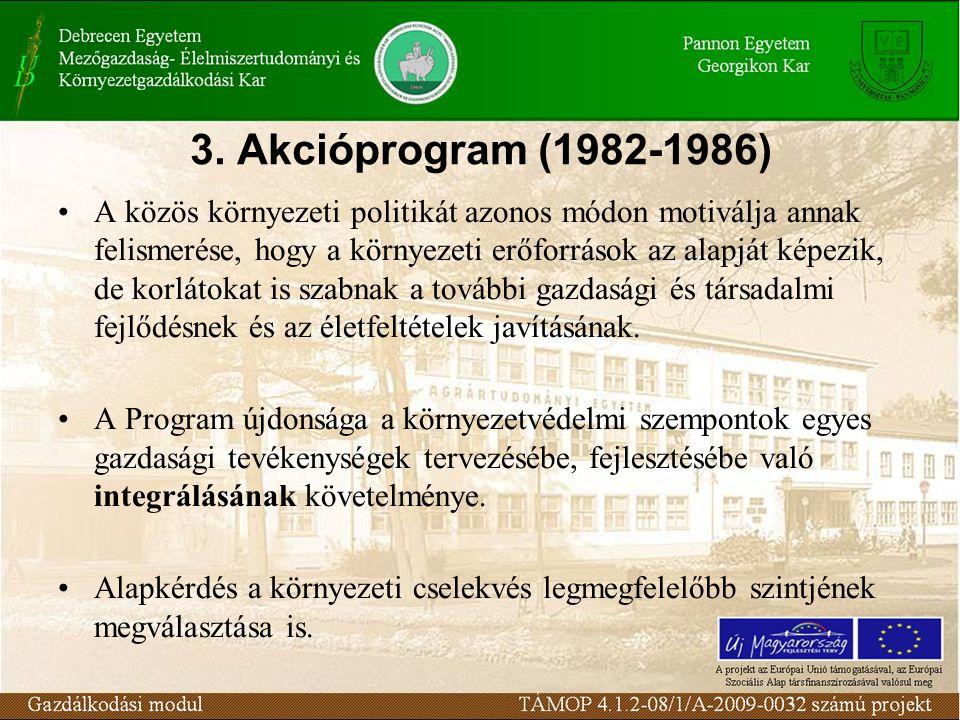3. Akcióprogram (1982-1986) A közös környezeti politikát azonos módon motiválja annak felismerése, hogy a környezeti erőforrások az alapját képezik, d