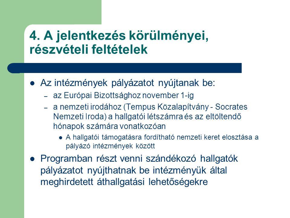 4. A jelentkezés körülményei, részvételi feltételek Az intézmények pályázatot nyújtanak be: – az Európai Bizottsághoz november 1-ig – a nemzeti irodáh