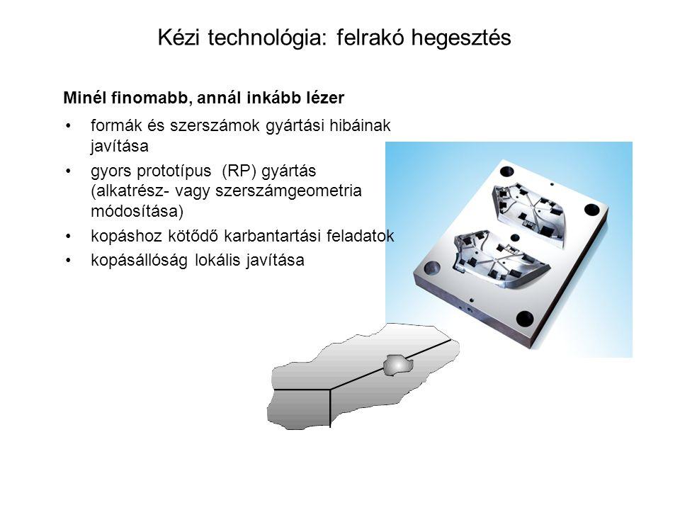 Kézi technológia: felrakó hegesztés formák és szerszámok gyártási hibáinak javítása gyors prototípus (RP) gyártás (alkatrész- vagy szerszámgeometria m