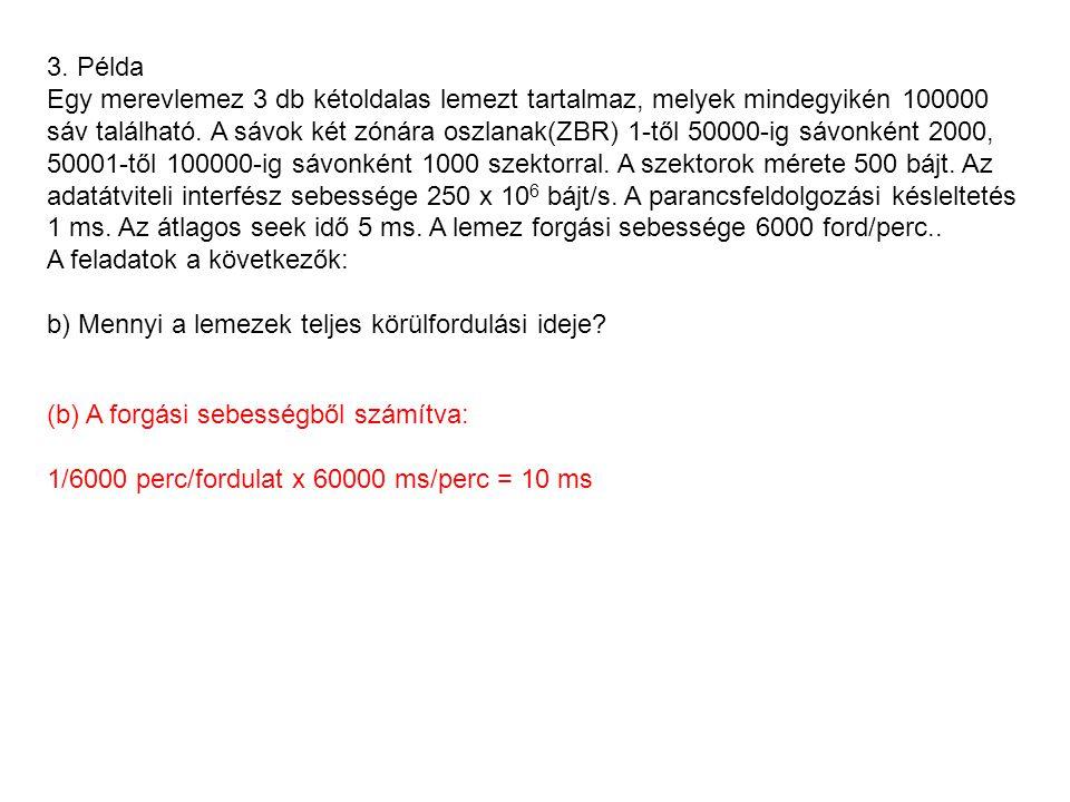 3. Példa Egy merevlemez 3 db kétoldalas lemezt tartalmaz, melyek mindegyikén 100000 sáv található. A sávok két zónára oszlanak(ZBR) 1-től 50000-ig sáv