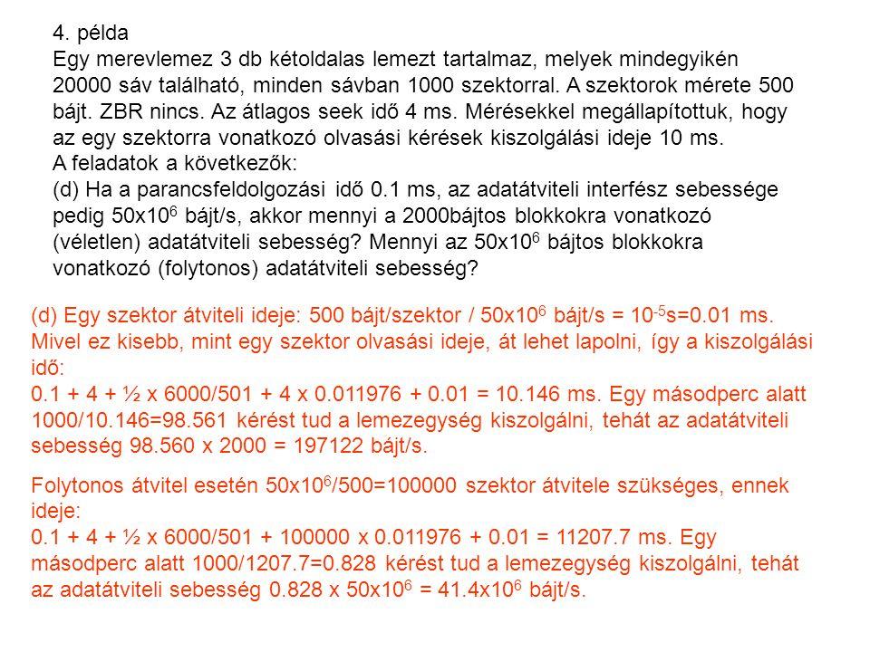4. példa Egy merevlemez 3 db kétoldalas lemezt tartalmaz, melyek mindegyikén 20000 sáv található, minden sávban 1000 szektorral. A szektorok mérete 50