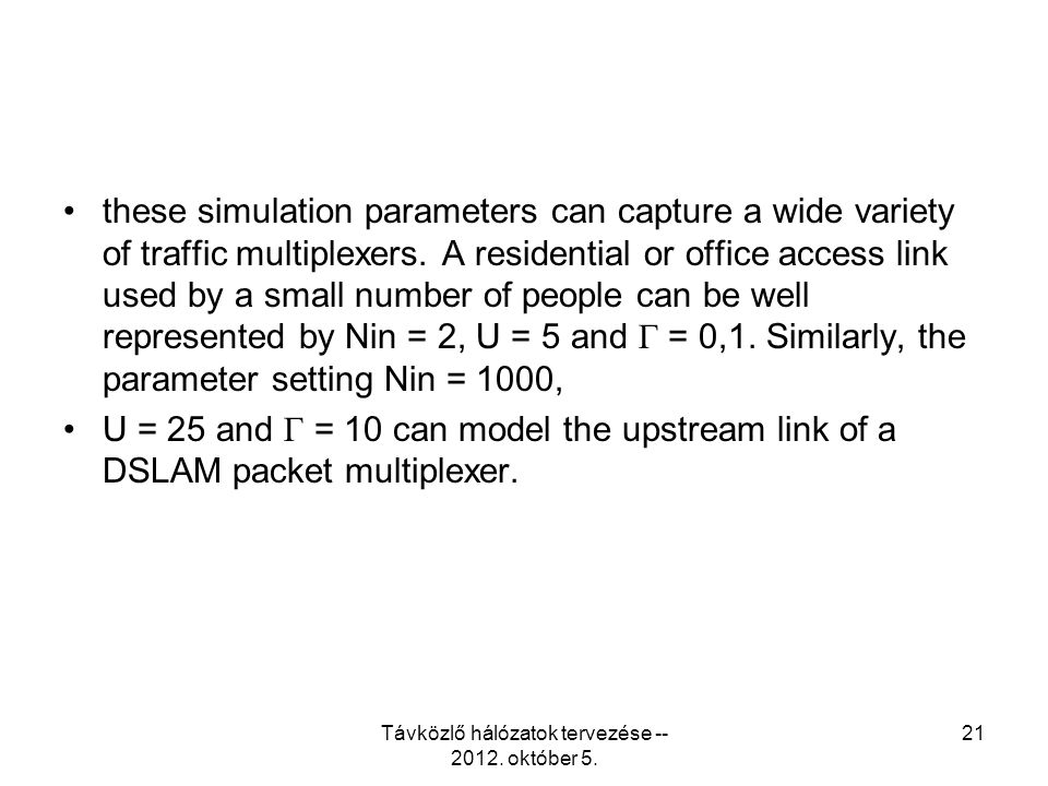 these simulation parameters can capture a wide variety of traffic multiplexers.