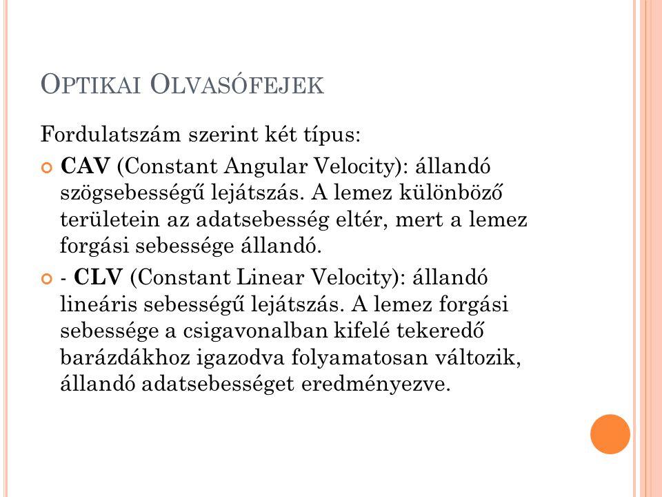 O PTIKAI O LVASÓFEJEK Fordulatszám szerint két típus: CAV (Constant Angular Velocity): állandó szögsebességű lejátszás.