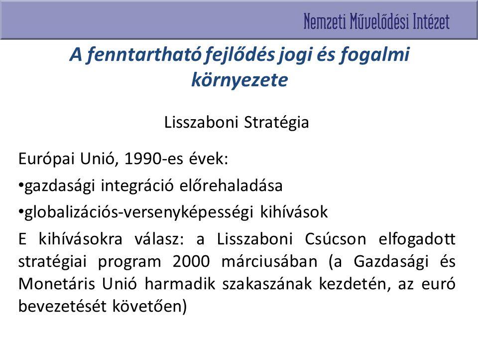 A fenntartható fejlődés jogi és fogalmi környezete Lisszaboni Stratégia Európai Unió, 1990-es évek: gazdasági integráció előrehaladása globalizációs-v