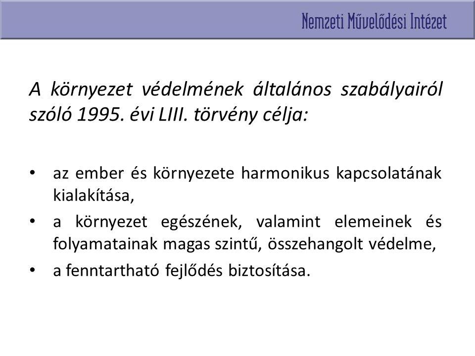 A környezet védelmének általános szabályairól szóló 1995. évi LIII. törvény célja: az ember és környezete harmonikus kapcsolatának kialakítása, a körn