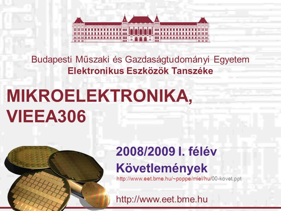 http://www.eet.bme.hu Budapesti Műszaki és Gazdaságtudományi Egyetem Elektronikus Eszközök Tanszéke MIKROELEKTRONIKA, VIEEA306 2008/2009 I.