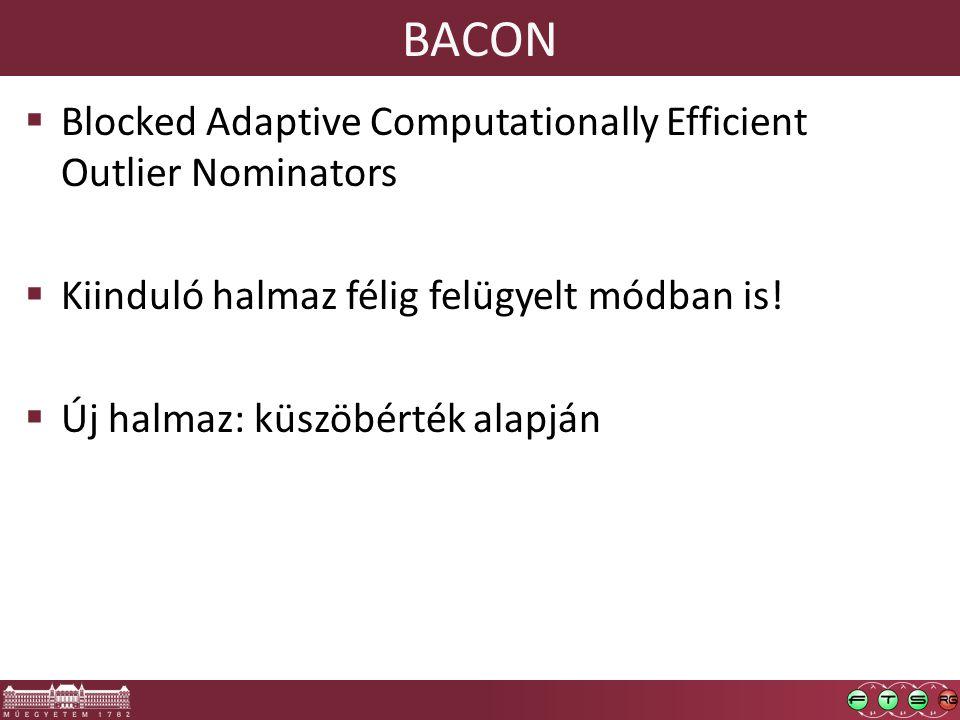 BACON  Blocked Adaptive Computationally Efficient Outlier Nominators  Kiinduló halmaz félig felügyelt módban is!  Új halmaz: küszöbérték alapján
