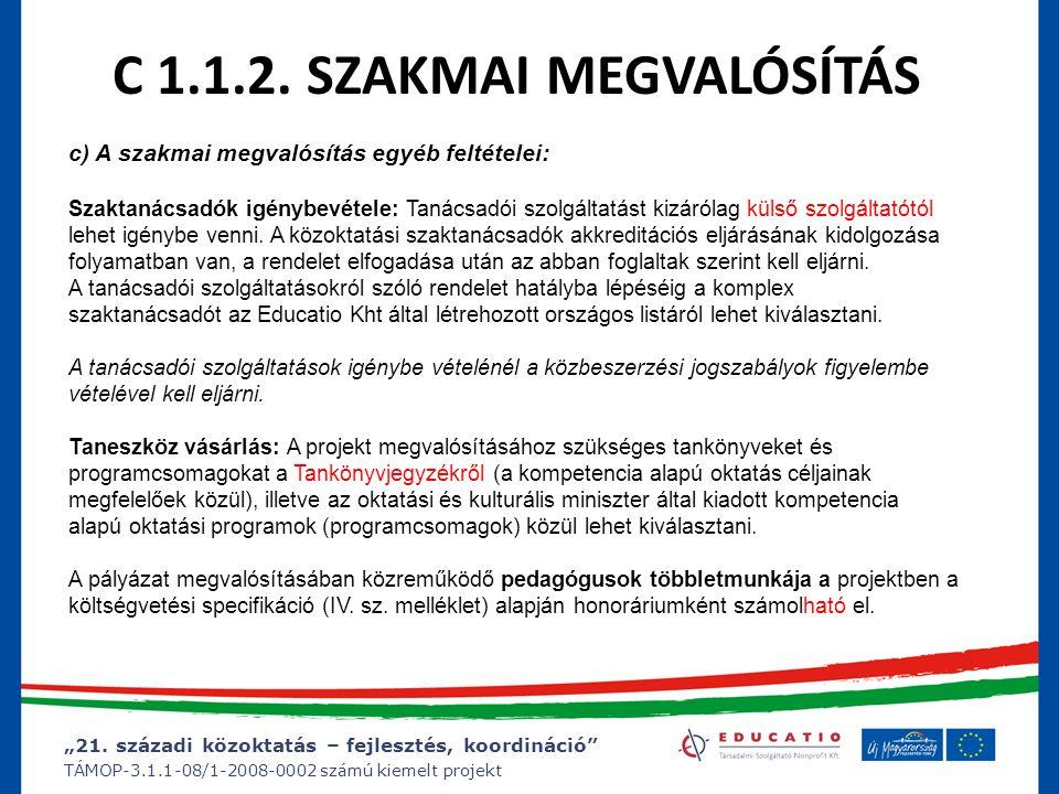 """""""21. századi közoktatás – fejlesztés, koordináció"""" TÁMOP-3.1.1-08/1-2008-0002 számú kiemelt projekt C 1.1.2. SZAKMAI MEGVALÓSÍTÁS c) A szakmai megvaló"""