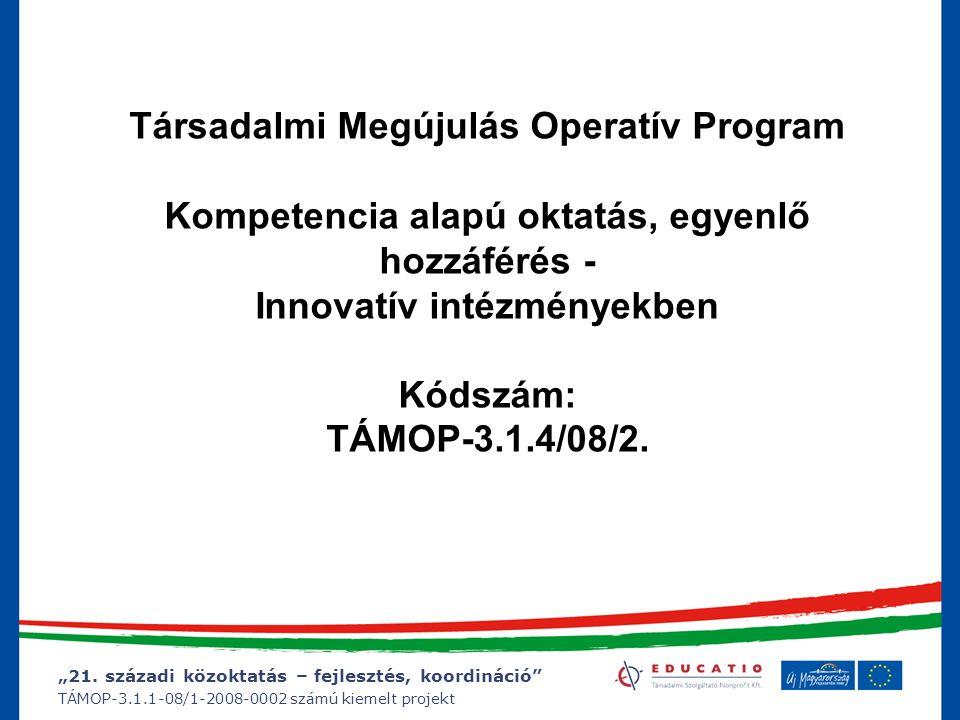 """""""21. századi közoktatás – fejlesztés, koordináció"""" TÁMOP-3.1.1-08/1-2008-0002 számú kiemelt projekt Társadalmi Megújulás Operatív Program Kompetencia"""
