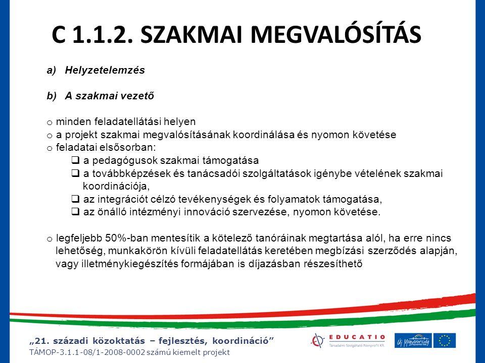 """""""21. századi közoktatás – fejlesztés, koordináció"""" TÁMOP-3.1.1-08/1-2008-0002 számú kiemelt projekt C 1.1.2. SZAKMAI MEGVALÓSÍTÁS a)Helyzetelemzés b)A"""