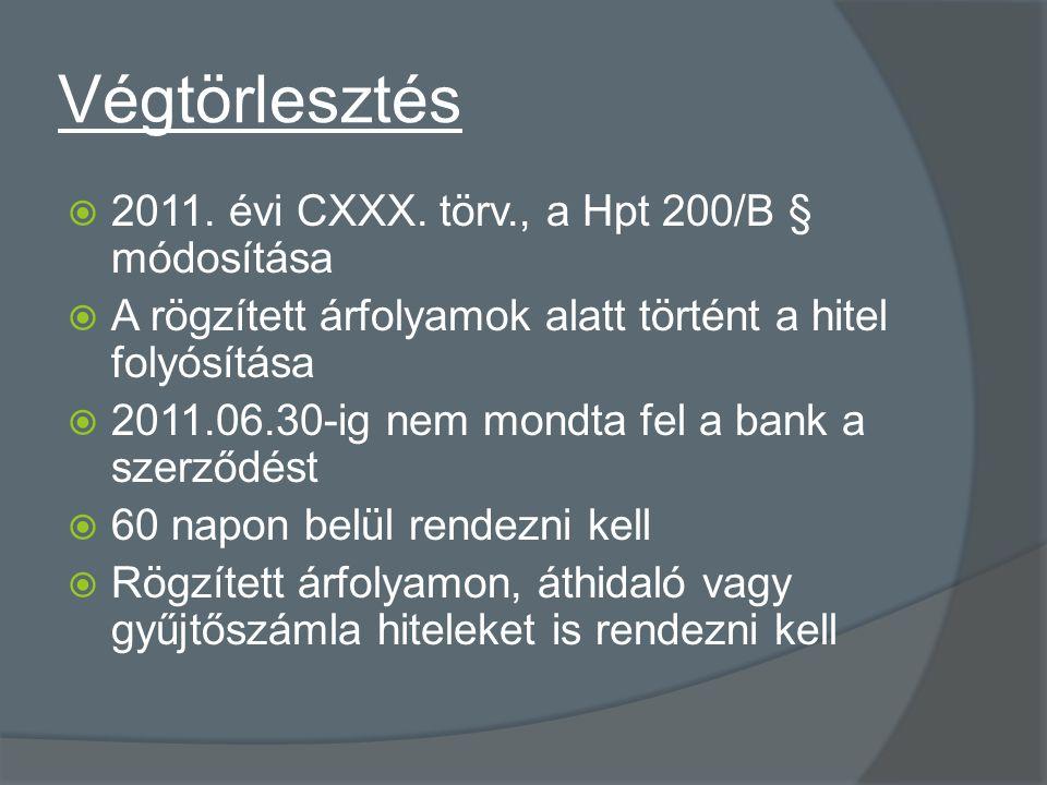 Végtörlesztés  2011. évi CXXX. törv., a Hpt 200/B § módosítása  A rögzített árfolyamok alatt történt a hitel folyósítása  2011.06.30-ig nem mondta