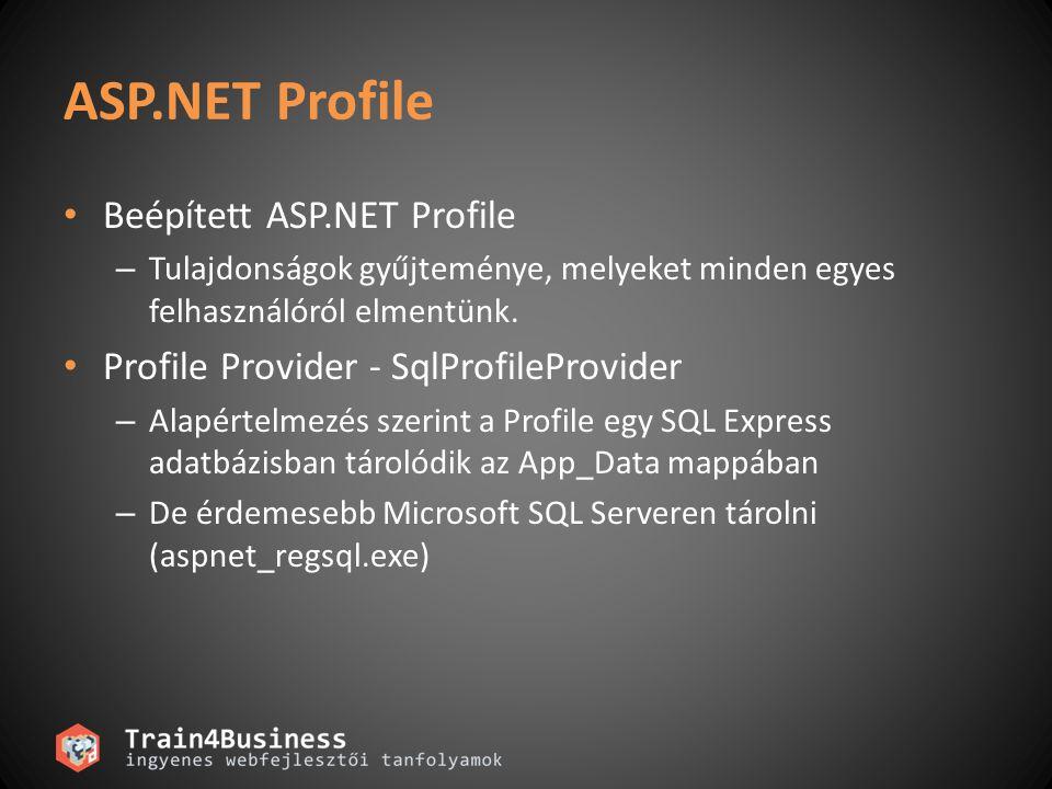 ASP.NET Profile adatbázis Alapértelmezett adatbázis: ASPNETDB Meglévő adatbázisba is generáltathatjuk: – aspnet_regsql.exe -W