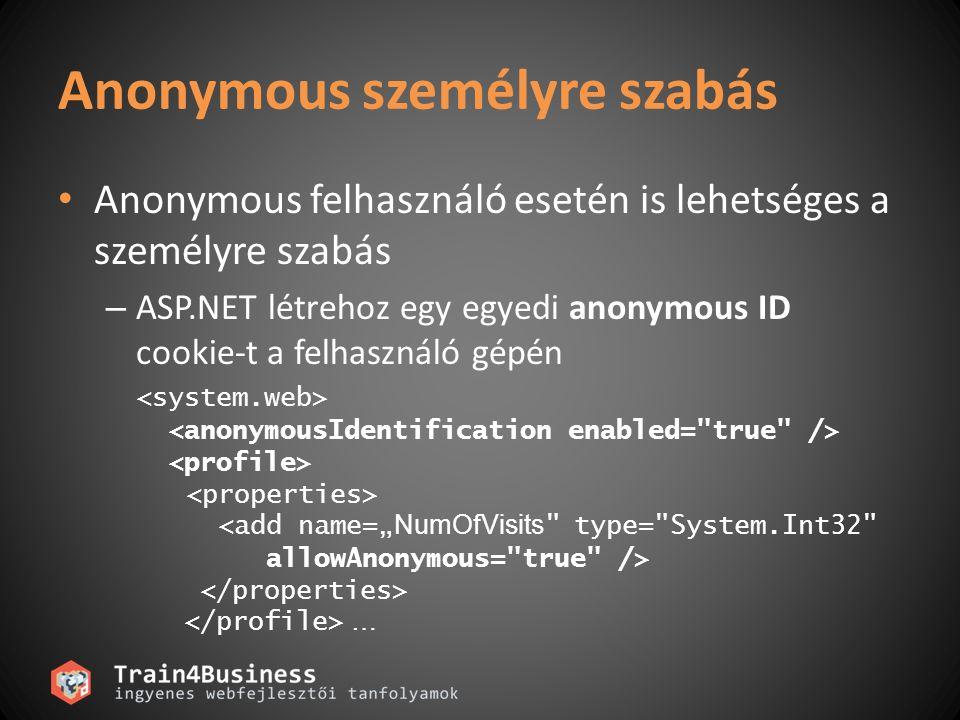 Profil adatok kezelése Profil adatok lekérdezése protected void Page_Load(object sender, EventArgs e){ if (Profile.Nev != null) lblUdv.Text = Hello + Profile.Nev; } Profil adatok mentése protected void btnMentes_Clicked( object sender, EventArgs e){ Profile.Nev = txtNev.Text; Profile.Szulinap = calSzulinap.SelectedDate; }