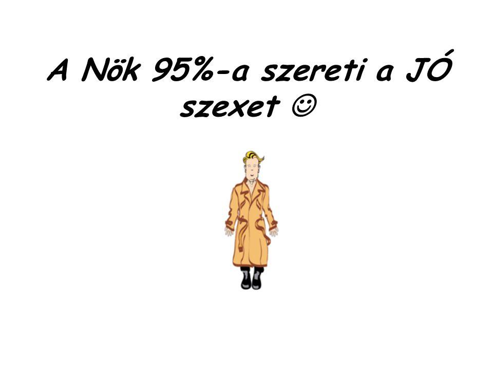A Nök 95%-a szereti a JÓ szexet