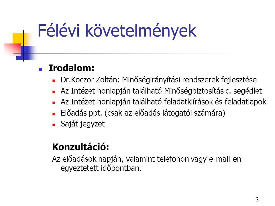 3 Félévi követelmények Irodalom: Dr.Koczor Zoltán: Minőségirányítási rendszerek fejlesztése Az Intézet honlapján található Minőségbiztosítás c. segédl