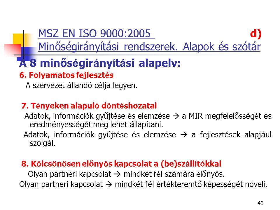 40 MSZ EN ISO 9000:2005 d) Minőségirányítási rendszerek. Alapok és szótár A 8 minős é gir á ny í t á si alapelv: 6. Folyamatos fejleszt é s  A szerve