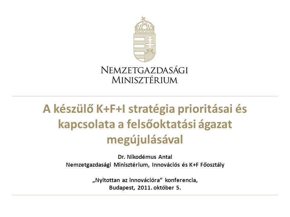A készülő K+F+I stratégia prioritásai és kapcsolata a felsőoktatási ágazat megújulásával Dr.