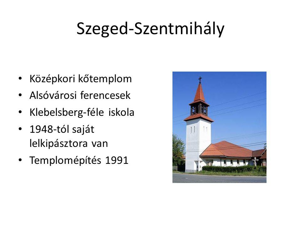 Szeged-Szentmihály Középkori kőtemplom Alsóvárosi ferencesek Klebelsberg-féle iskola 1948-tól saját lelkipásztora van Templomépítés 1991