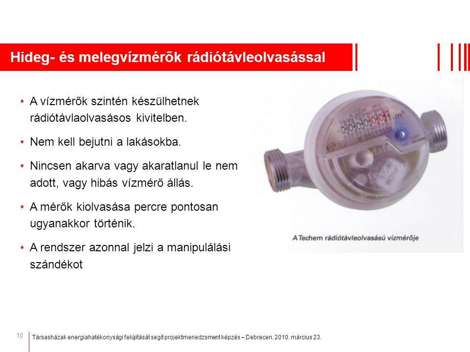 10 Hideg- és melegvízmérők rádiótávleolvasással A vízmérők szintén készülhetnek rádiótávlaolvasásos kivitelben. Nem kell bejutni a lakásokba. Nincsen