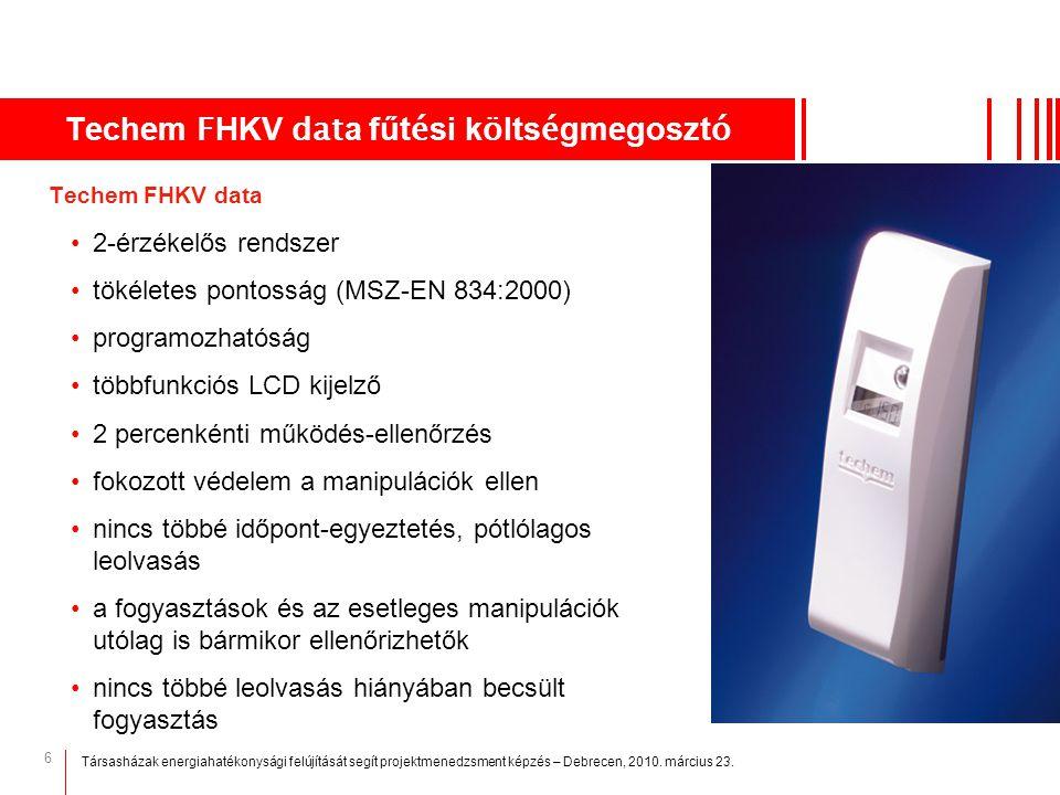 6 Techem F HKV dat a fűt é si k ö lts é gmegoszt ó Techem FHKV data 2-érzékelős rendszer tökéletes pontosság (MSZ-EN 834:2000) programozhatóság többfu