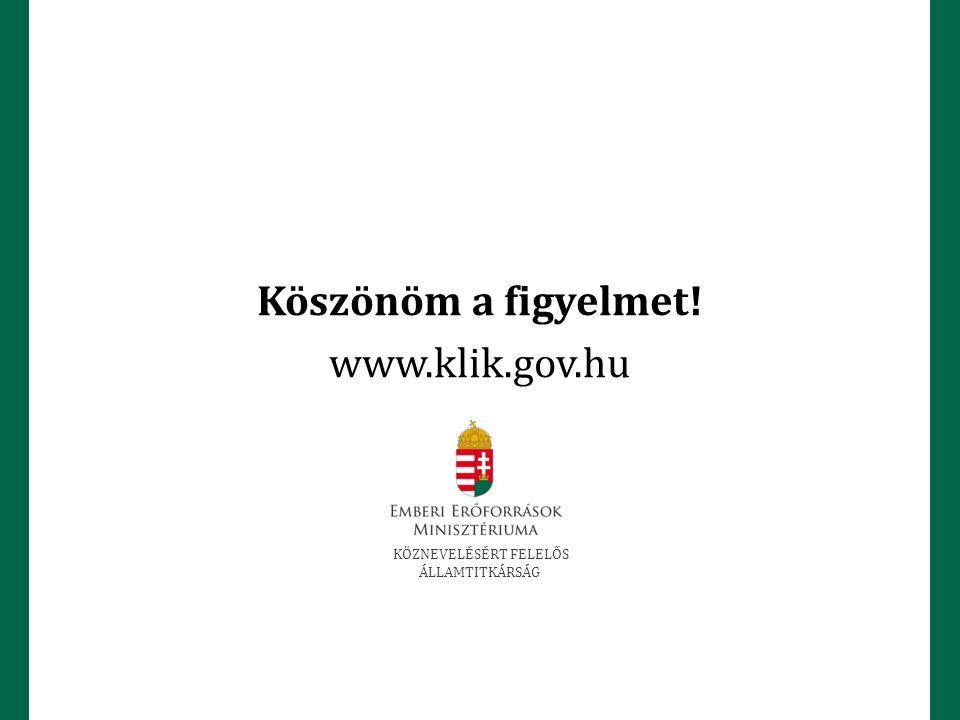 Köszönöm a figyelmet! www.klik.gov.hu KÖZNEVELÉSÉRT FELELŐS ÁLLAMTITKÁRSÁG
