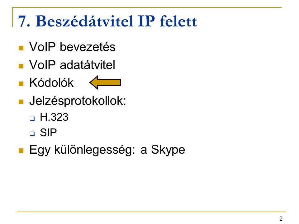 2 7. Beszédátvitel IP felett VoIP bevezetés VoIP adatátvitel Kódolók Jelzésprotokollok:  H.323  SIP Egy különlegesség: a Skype