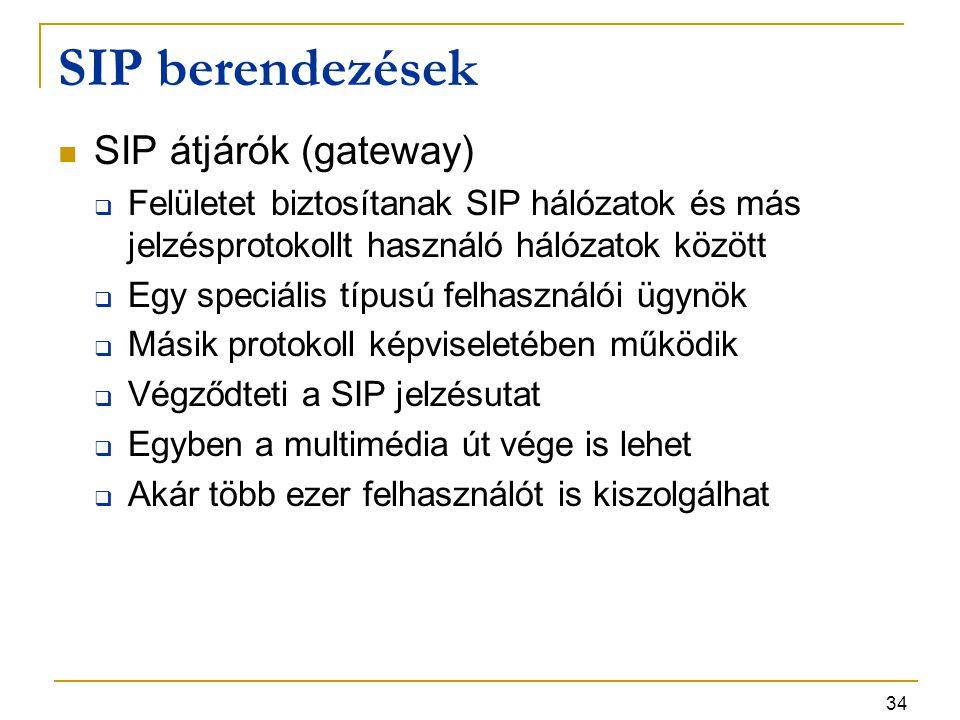 34 SIP berendezések SIP átjárók (gateway)  Felületet biztosítanak SIP hálózatok és más jelzésprotokollt használó hálózatok között  Egy speciális típ
