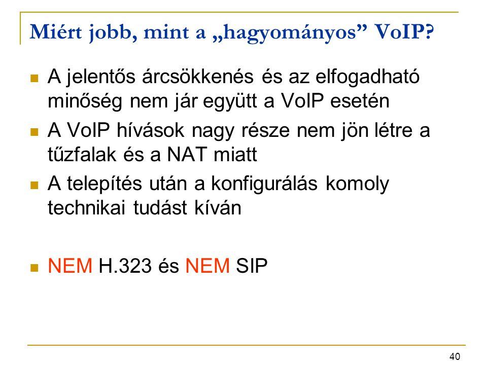 """40 Miért jobb, mint a """"hagyományos"""" VoIP? A jelentős árcsökkenés és az elfogadható minőség nem jár együtt a VoIP esetén A VoIP hívások nagy része nem"""