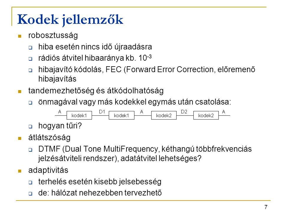 7 Kodek jellemzők robosztusság  hiba esetén nincs idő újraadásra  rádiós átvitel hibaaránya kb. 10 -3  hibajavító kódolás, FEC (Forward Error Corre