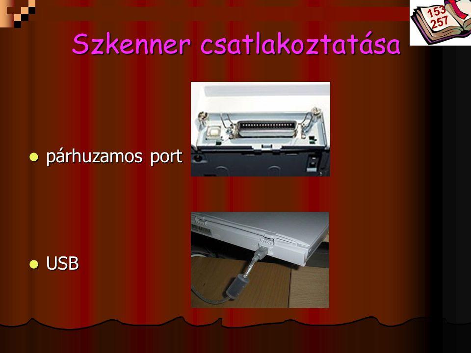 Bóta Laca Szkenner csatlakoztatása párhuzamos port párhuzamos port USB USB 153 257