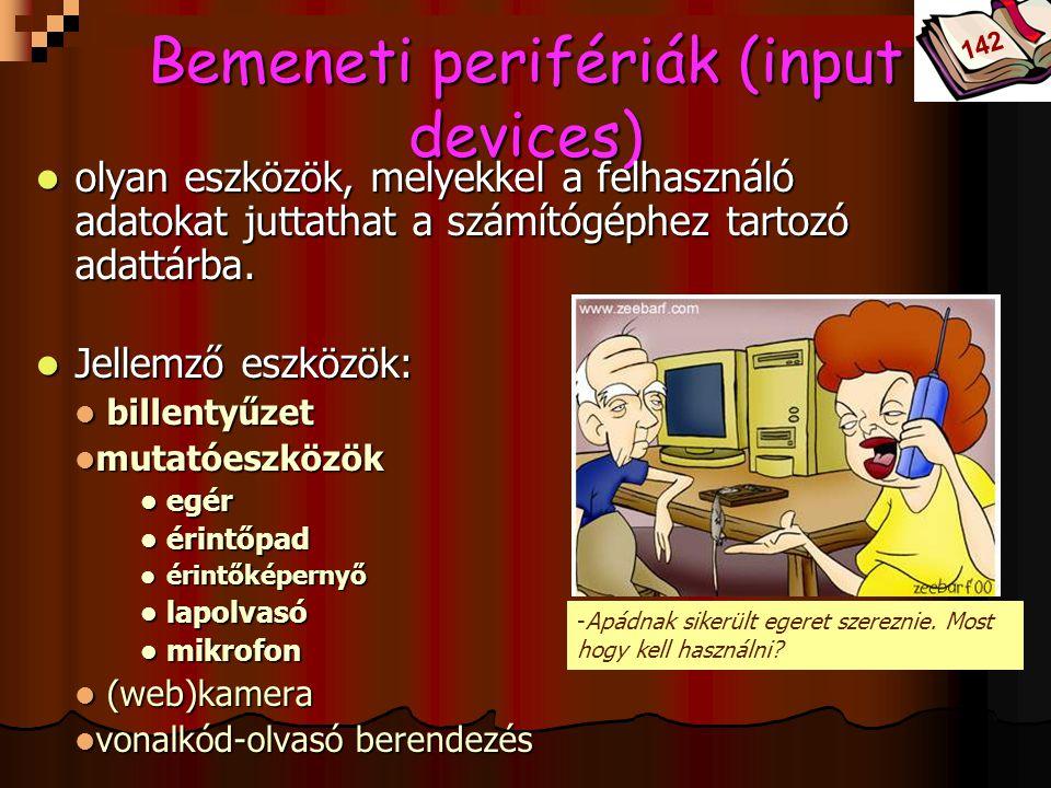 Bóta Laca Bemeneti perifériák (input devices) olyan eszközök, melyekkel a felhasználó adatokat juttathat a számítógéphez tartozó adattárba. olyan eszk