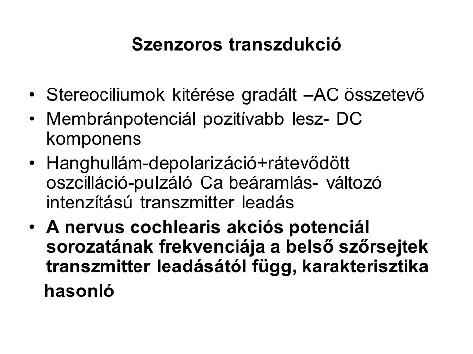 Szenzoros transzdukció Stereociliumok kitérése gradált –AC összetevő Membránpotenciál pozitívabb lesz- DC komponens Hanghullám-depolarizáció+rátevődöt