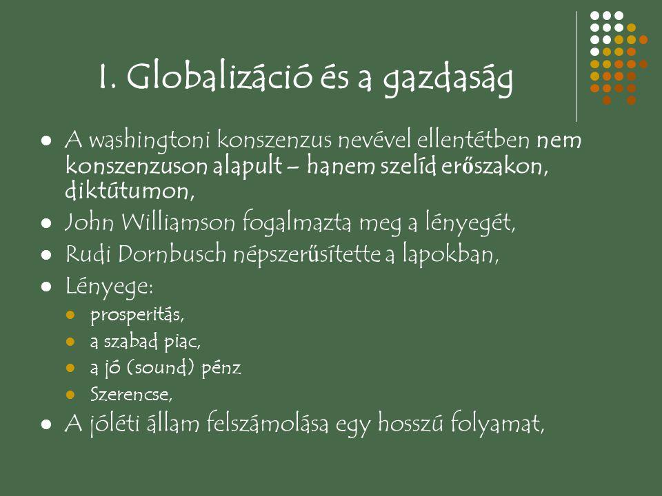 I. Globalizáció és a gazdaság A washingtoni konszenzus nevével ellentétben nem konszenzuson alapult – hanem szelíd er ő szakon, diktútumon, John Willi