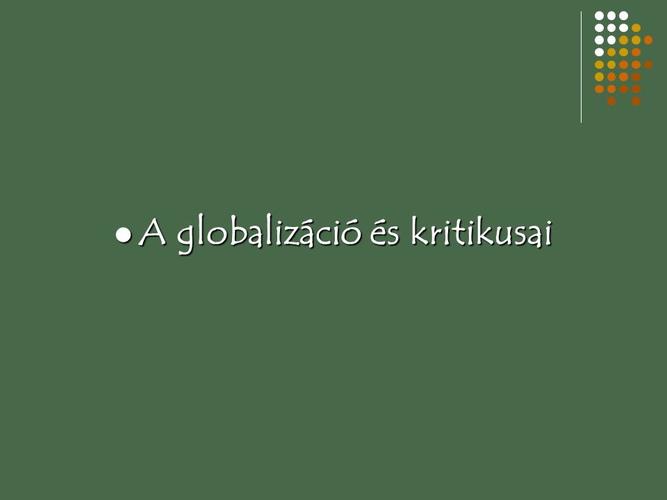 A globalizáció és kritikusai A globalizáció és kritikusai