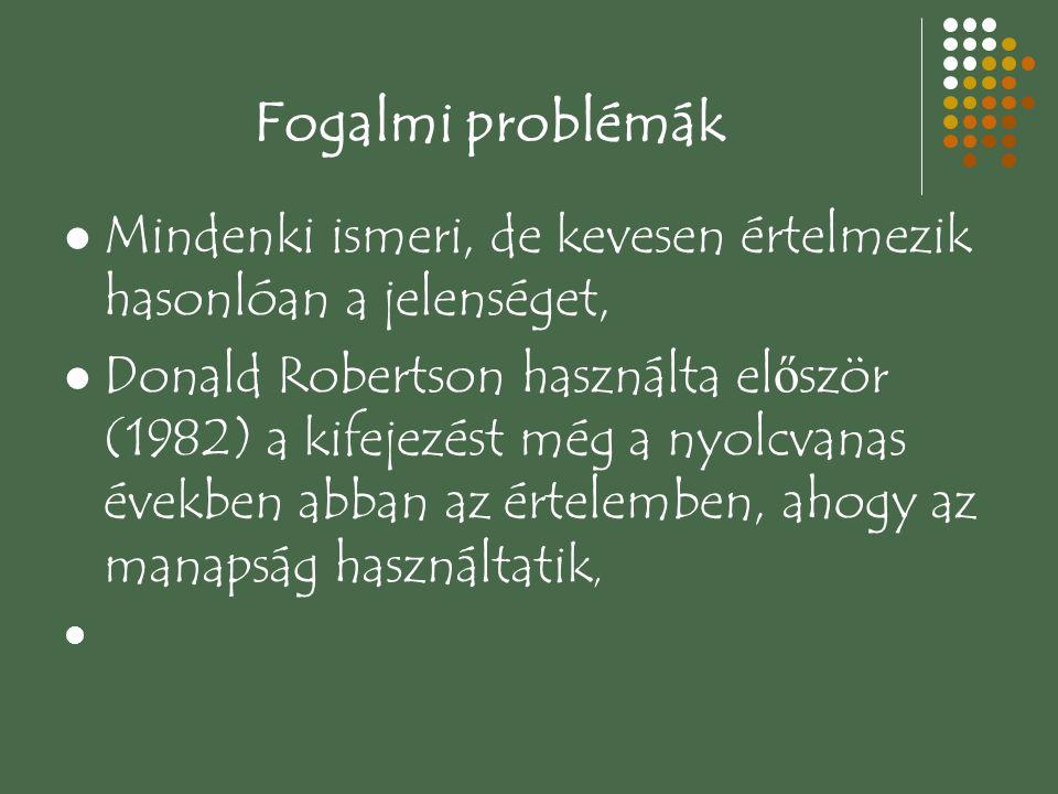 Fogalmi problémák Mindenki ismeri, de kevesen értelmezik hasonlóan a jelenséget, Donald Robertson használta el ő ször (1982) a kifejezést még a nyolcv