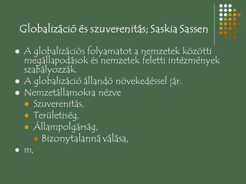 Globalizáció és szuverenitás; Saskia Sassen A globalizációs folyamatot a nemzetek közötti megállapodások és nemzetek feletti intézmények szabályozzák.