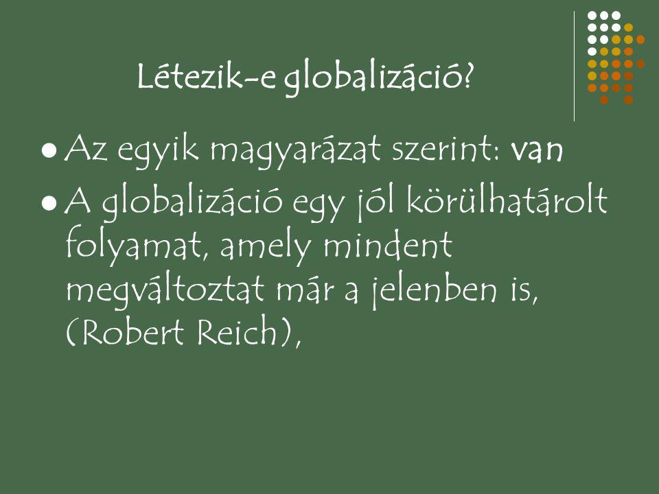 Létezik-e globalizáció? Az egyik magyarázat szerint: van A globalizáció egy jól körülhatárolt folyamat, amely mindent megváltoztat már a jelenben is,