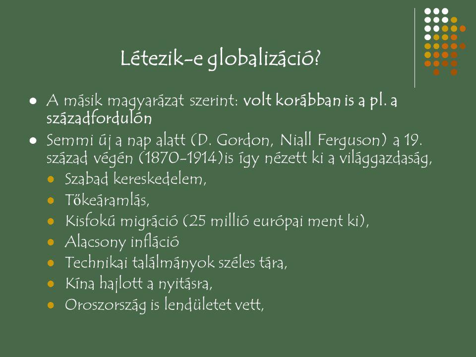 Létezik-e globalizáció? A másik magyarázat szerint: volt korábban is a pl. a századfordulón Semmi új a nap alatt (D. Gordon, Niall Ferguson) a 19. szá
