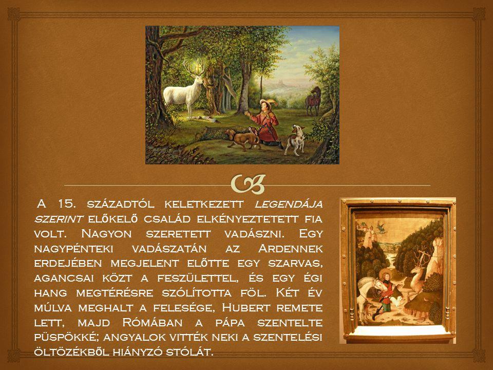 A 15. századtól keletkezett legendája szerint el ő kel ő család elkényeztetett fia volt.
