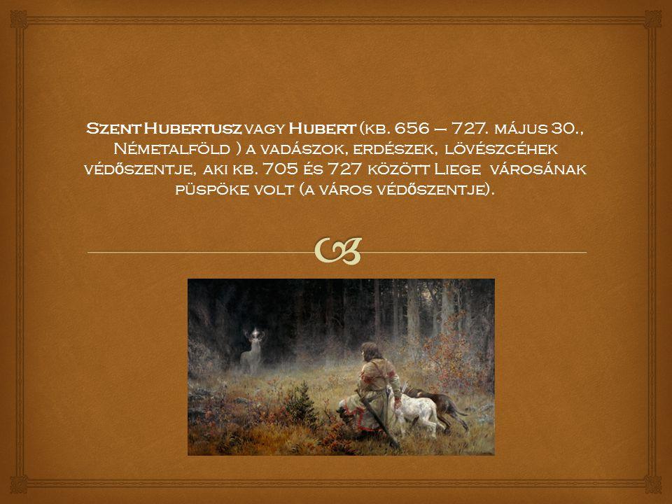 Szent Hubertusz vagy Hubert (kb. 656 – 727.