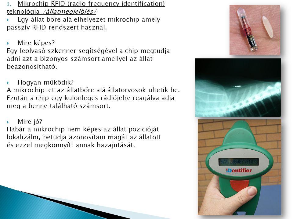 3. Mikrochip RFID (radio frequency identification) teknológia /állatmegjelölés/  Egy állat bőre alá elhelyezet mikrochip amely passzív RFID rendszert