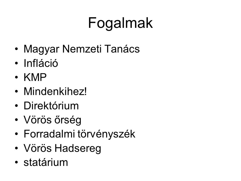 Fogalmak Magyar Nemzeti Tanács Infláció KMP Mindenkihez! Direktórium Vörös őrség Forradalmi törvényszék Vörös Hadsereg statárium