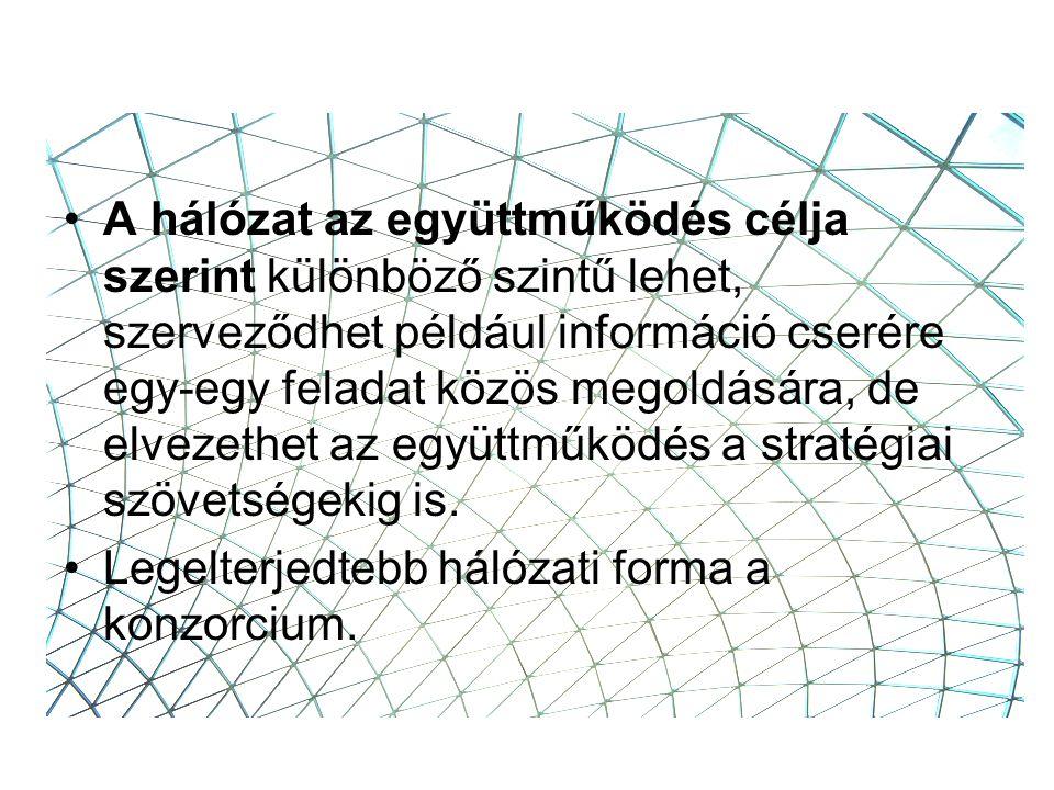 A hálózat az együttműködés célja szerint különböző szintű lehet, szerveződhet például információ cserére egy-egy feladat közös megoldására, de elvezethet az együttműködés a stratégiai szövetségekig is.