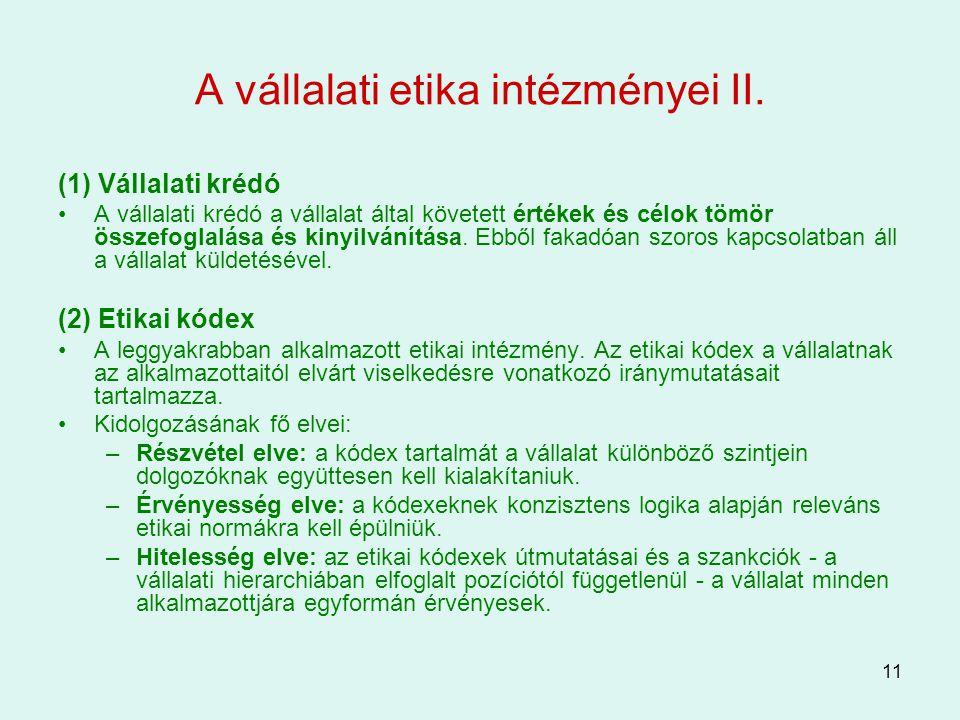 11 A vállalati etika intézményei II. (1) Vállalati krédó A vállalati krédó a vállalat által követett értékek és célok tömör összefoglalása és kinyilvá