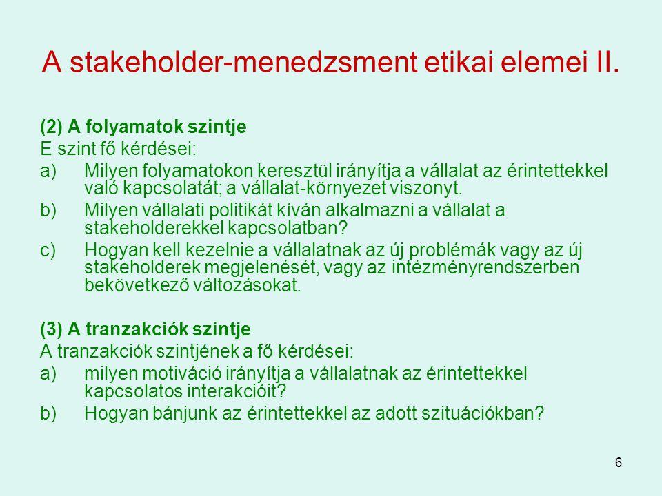 6 A stakeholder-menedzsment etikai elemei II. (2) A folyamatok szintje E szint fő kérdései: a)Milyen folyamatokon keresztül irányítja a vállalat az ér