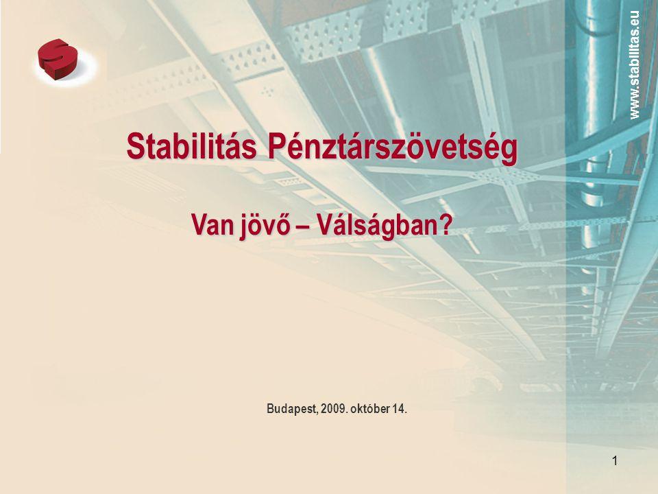 www.stabilitas.eu 1 Stabilitás Pénztárszövetség Van jövő – Válságban Budapest, 2009. október 14.